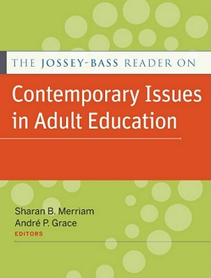 The Jossey-bass Reader on Contemporary Issues in Adult Education By Merriam, Sharan B./ Grace, Andre P.