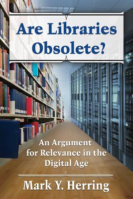 Are Libraries Obsolete? By Herring, Mark Y.